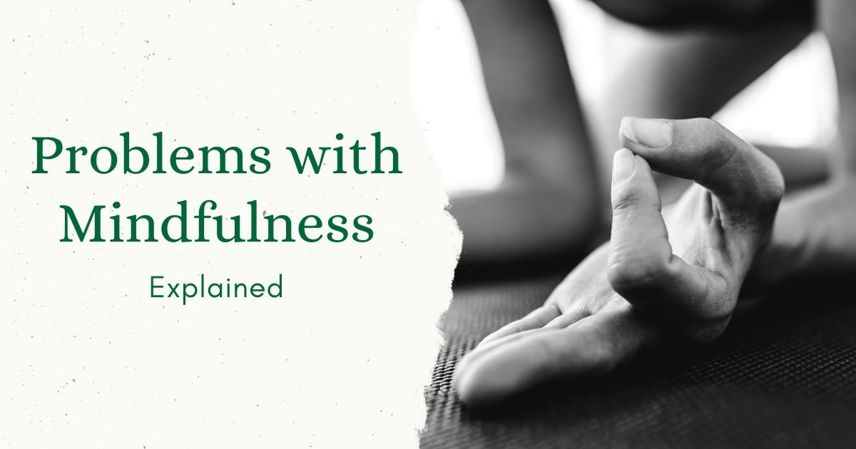 Problems with Mindfulness Explained