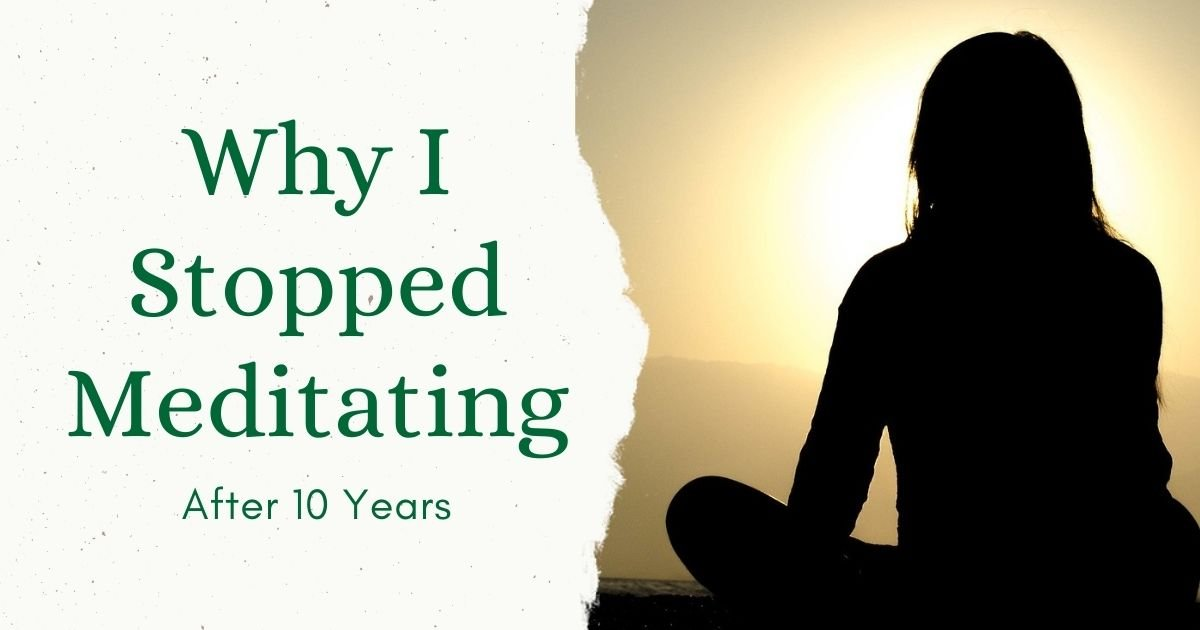 Why I stopped Meditating After 10 Years